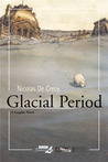 Glacial Period by Nicolas de Crcy