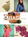 It's In the Bag: Knitting Projects to Take & Make