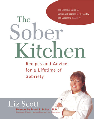 The Sober Kitchen: Recipes and Advice for a Lifetime of Sobriety