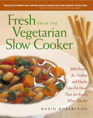 Fresh from the Vegetarian Slow Cooker by Robin G. Robertson