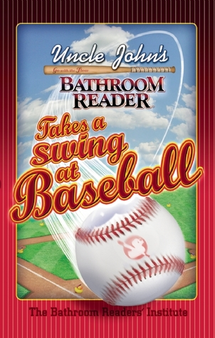 Uncle John's Bathroom Reader Takes a Swing at Baseball by Bathroom Readers' Institute