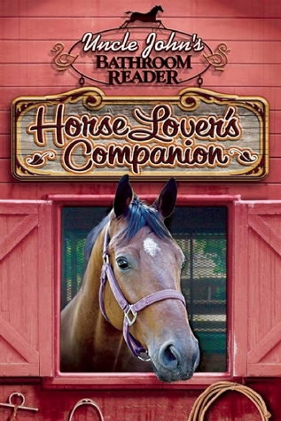 Uncle Johns Bathroom Reader Horse Lovers Companion Uncle Johns Presents