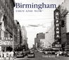 Birmingham Then and Now