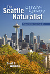 The Seattle Street-Smart Naturalist: Field Notes from the City