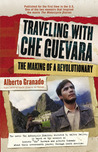 Traveling With Che Guevara by Alberto Granado