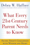 What Every 21st Century Parent Needs to Know: Facing Today's Challenges With Wisdom and Heart