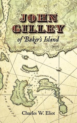 John Gilley of Baker's Island by Charles William Eliot