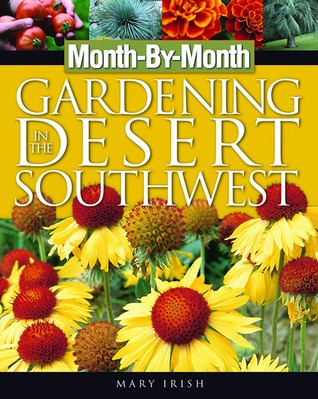 Month-By-Month Gardening in the Desert Southwest by Mary Irish