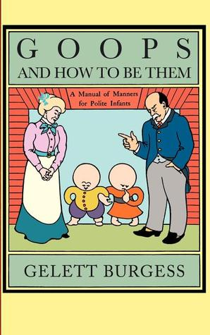 Goops and How to Be Them: A Manual of Manners for Polite Infants Inculcating Many Juvenile Virtues