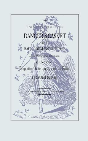 The Fashionable Dancer's Casket, The by Charles Durang