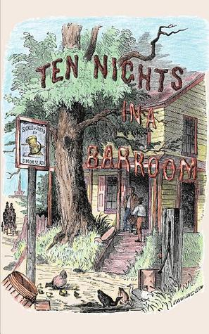 Ten Nights in a Bar-Room and What I Saw There by T.S. Arthur