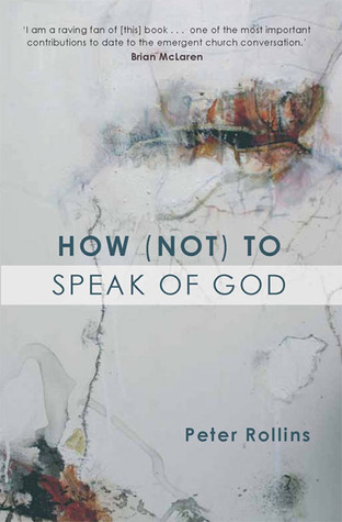 How (Not) to Speak of God by Peter Rollins