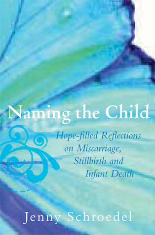 Naming the Child: Hope-Filled Reflections on Miscarriage, Stillbirth, and Infant Death