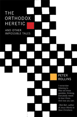 The Orthodox Heretic And Other Impossible Tales by Peter Rollins