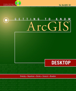 Getting to Know ArcGIS Desktop by Tim Ormsby