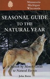 Seasonal Guide to the Natural Year: A Month by Month Guide to Natural Events--Minnesota, Michigan & Wisconsin