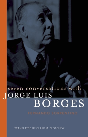 Seven Conversations with Jorge Luis Borges by Fernando Sorrentino