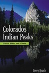 Colorado's Indian Peaks: Classic Hikes and Climbs
