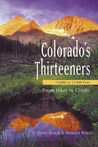 Colorado's Thirteeners 13800 to 13999 FT: From Hikes to Climbs