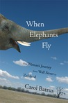 When Elephants Fly: One Woman's Journey from Wall Street to Zululand