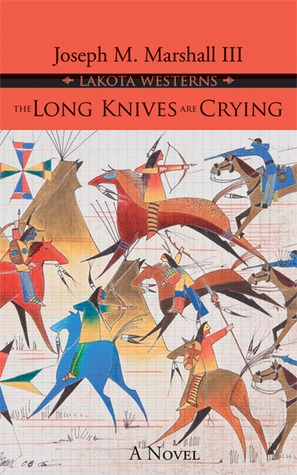 The Long Knives are Crying (Lakota Westerns) by Joseph M. Marshall III
