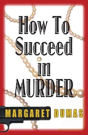 How to Succeed in Murder by Margaret Dumas