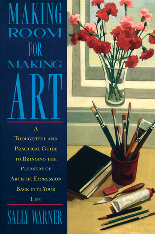 Making Room for Making Art by Sally Warner
