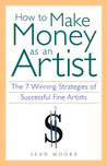 How to Make Money as an Artist: The 7 Winning Strategies of Successful Fine Artists