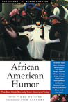 African American Humor: The Best Black Comedy from Slavery to Today