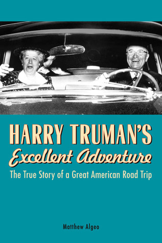 Harry Truman's Excellent Adventure by Matthew Algeo