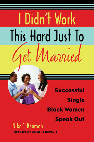 I Didn't Work This Hard Just to Get Married by Nika C. Beamon