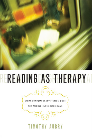 Reading as Therapy: What Contemporary Fiction Does for Middle-Class Americans