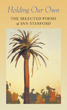 Holding Our Own: The Selected Poetry of Ann Stanford