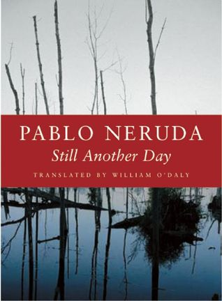 Still Another Day by Pablo Neruda