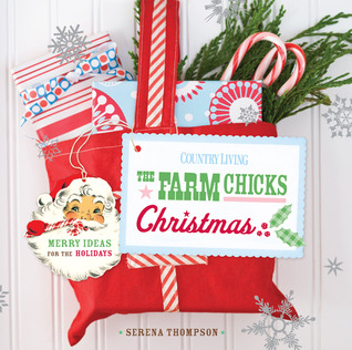 Country Living The Farm Chicks Christmas by Serena Thompson
