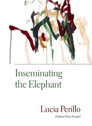 Inseminating the Elephant by Lucia Perillo