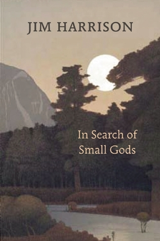 In Search of Small Gods by Jim Harrison