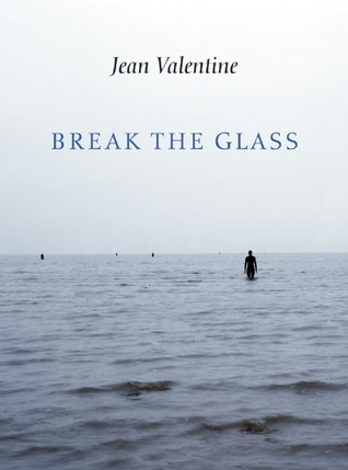 Break the Glass by Jean Valentine