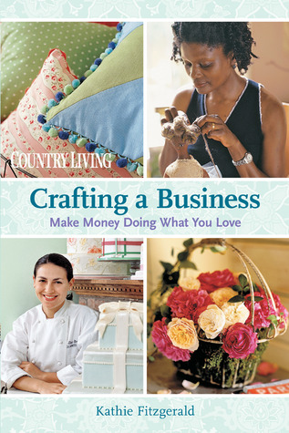 Crafting a Business: Make Money Doing What You Love