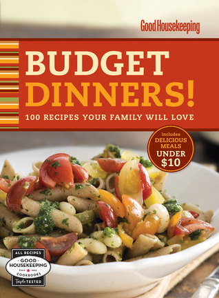 Good Housekeeping Budget Dinners! by Good Housekeeping