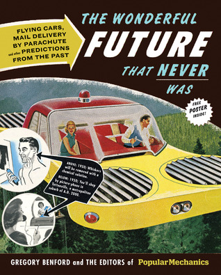 The Wonderful Future That Never Was by Gregory Benford