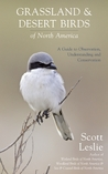 Grassland and Desert Birds of North America: A Guide to Observing, Understanding and Conservation
