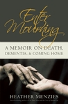 Enter Mourning: A Memoire on Death, Dementia, & Coming Home