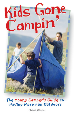 Kids Gone Campin': The Young Camper's Guide to Having More Fun Outdoors
