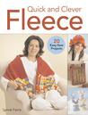 Quick and Clever Fleece: 20 Easy-Sew Projects