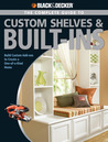 The Complete Guide to Custom Shelves & Built-ins: Build Custom Add-ons to Create a One-of-a-kind Home