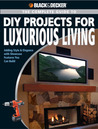 Black & Decker The Complete Guide to DIY Projects for Luxurious Living: Adding Style & Elegance with Showcase Features You Can Build