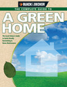 Black & Decker The Complete Guide to A Green Home: The Good Citizen's Guide to Earth-friendly Remodeling & Home Maintenance