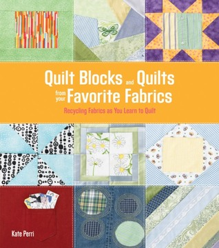 Quilt Blocks and Quilts from Your Favorite Fabrics by Kate Perri