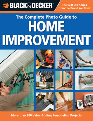 The Complete Photo Guide to Home Improvement by Black & Decker